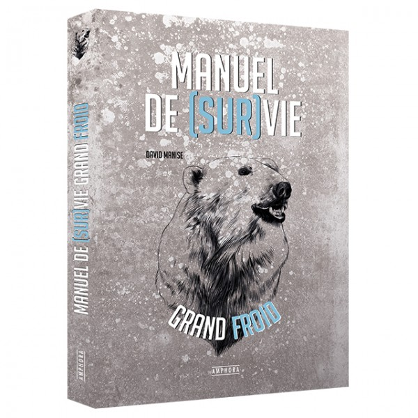 David Manise et Julien Imbert - Manuel de Survie Grand Froid